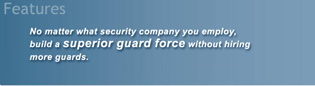 No matter what security company you employ, build a superior guard force without hiring more guards.